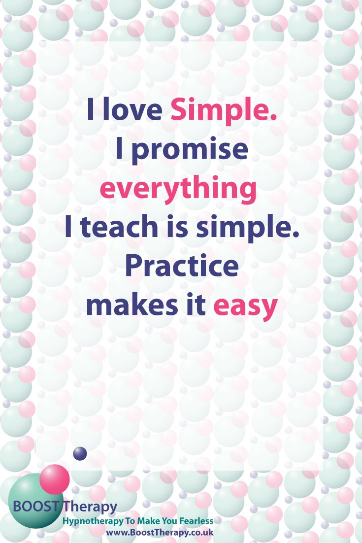 I love simple. Everything I teach is simple. It is Practice that makes it easy.