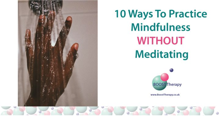 10 Ways To Practice Mindfulness Without Meditating